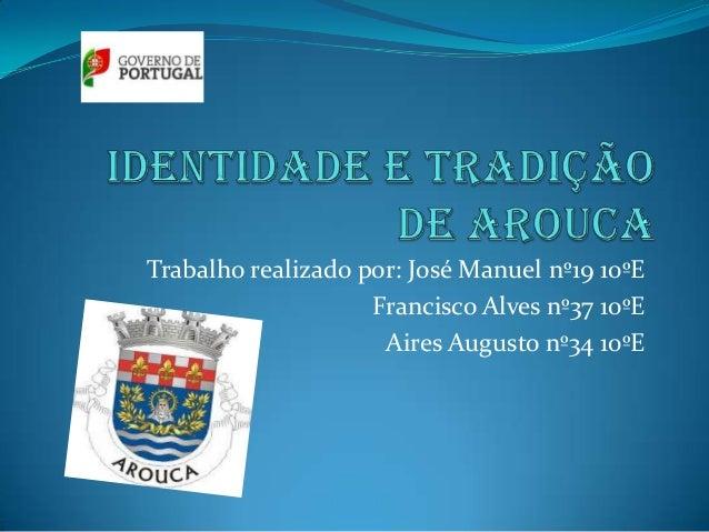 Trabalho realizado por: José Manuel nº19 10ºE Francisco Alves nº37 10ºE Aires Augusto nº34 10ºE