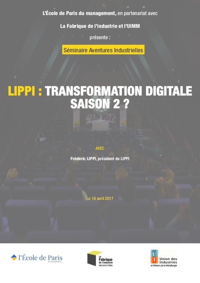 LIPPI: TRANSFORMATION DIGITALE SAISON 2? L'École de Paris du management, en partenariat avec La Fabrique de l'industrie ...