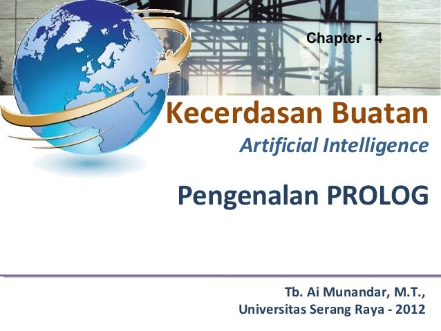 Chapter - 4Kecerdasan Buatan    Artificial IntelligencePengenalan PROLOG           Tb. Ai Munandar, M.T.,    Universitas S...