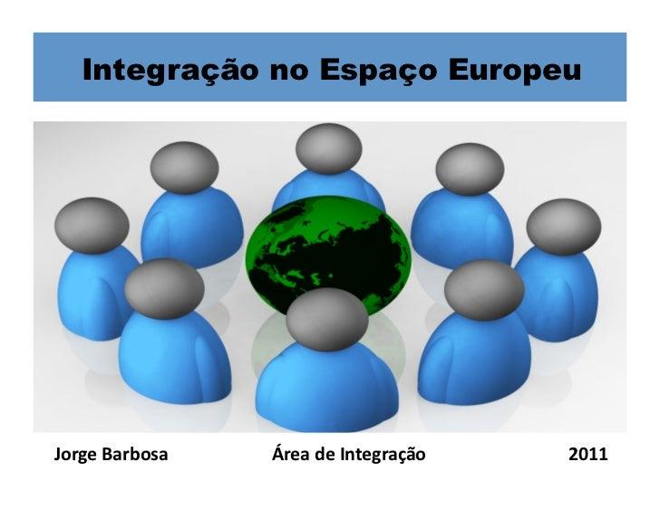 Integração no Espaço EuropeuJorge Barbosa    Área de Integração    2011