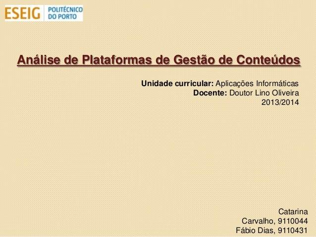 Análise de Plataformas de Gestão de Conteúdos Unidade curricular: Aplicações Informáticas Docente: Doutor Lino Oliveira 20...