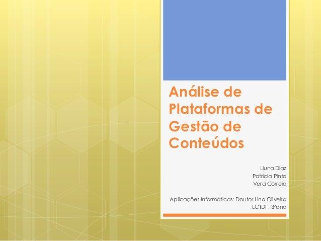 Análise de Plataformas de Gestão de Conteúdos Lluna Diaz Patrícia Pinto Vera Correia Aplicações Informáticas: Doutor Lino ...