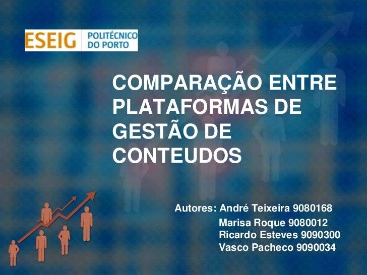 COMPARAÇÃO ENTREPLATAFORMAS DEGESTÃO DECONTEUDOS    Autores: André Teixeira 9080168             Marisa Roque 9080012      ...