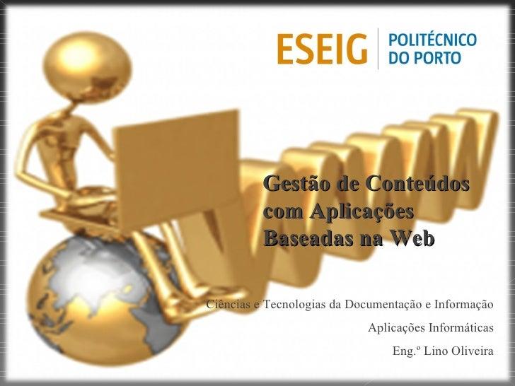 Gestão de Conteúdos com Aplicações Baseadas na Web  Ciências e Tecnologias da Documentação e Informação Aplicações Informá...