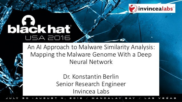 An	AI	Approach	to	Malware	Similarity	Analysis:	 Mapping	the	Malware	Genome	With	a	Deep	 Neural	Network Dr.	Konstantin	Berl...