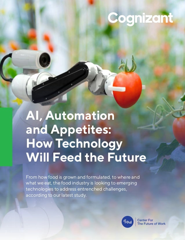 AI, Automation and Appetites: How Technology Will Feed the Future From how food is grown and formulated, to where and what...