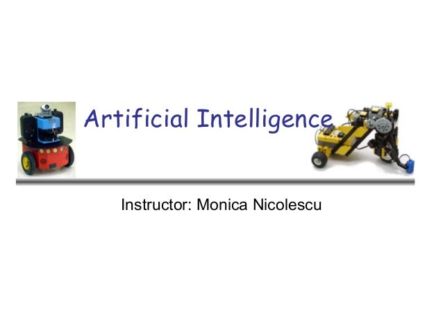 Artificial Intelligence Instructor: Monica Nicolescu