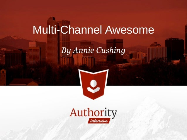 Multi-Channel Awesome By Annie Cushing
