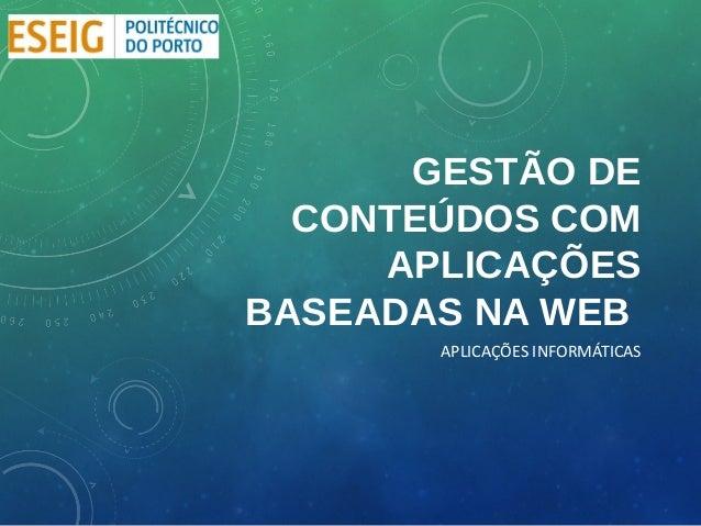 GESTÃO DE  CONTEÚDOS COM     APLICAÇÕESBASEADAS NA WEB       APLICAÇÕES INFORMÁTICAS
