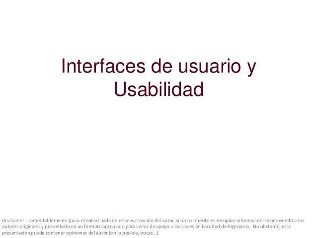 Interfaces de usuario y                                 UsabilidadDisclaimer: Lamentablemente (para el autor) nada de esto...