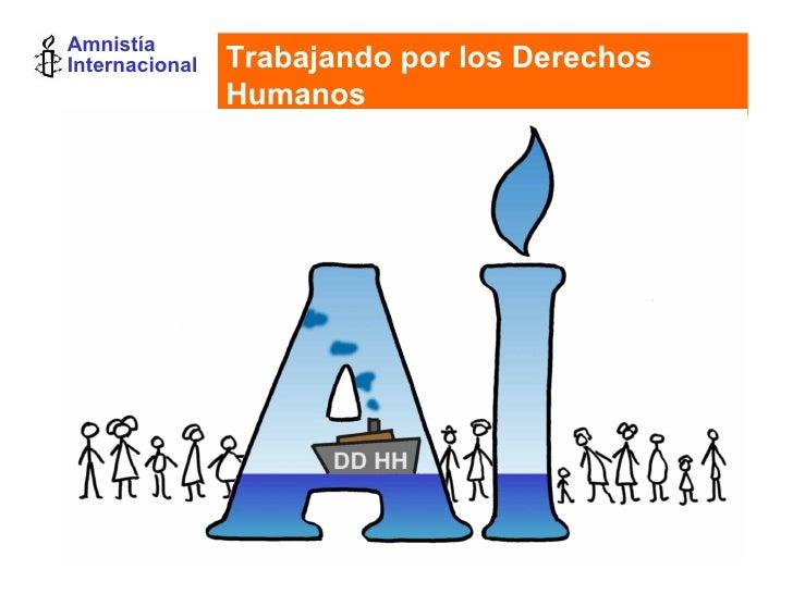 Amnistía  Internacional Trabajando por los Derechos Humanos .
