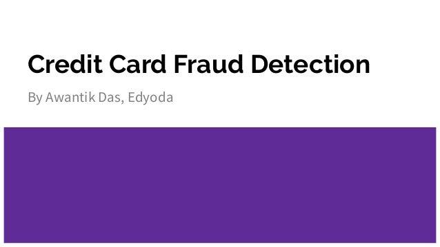 Credit Card Fraud Detection By Awantik Das, Edyoda