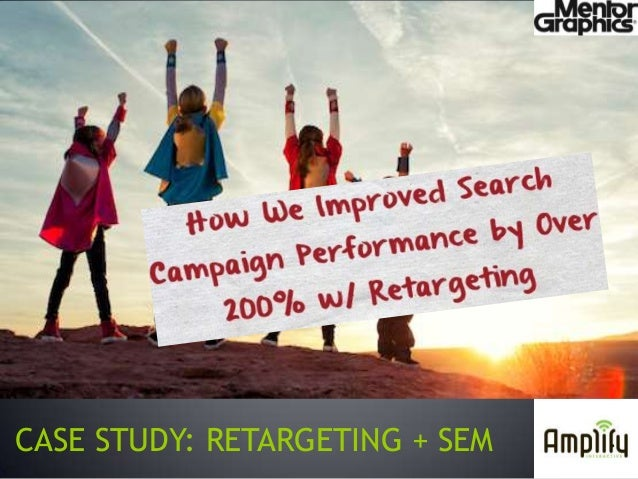 CASE STUDY: RETARGETING + SEM