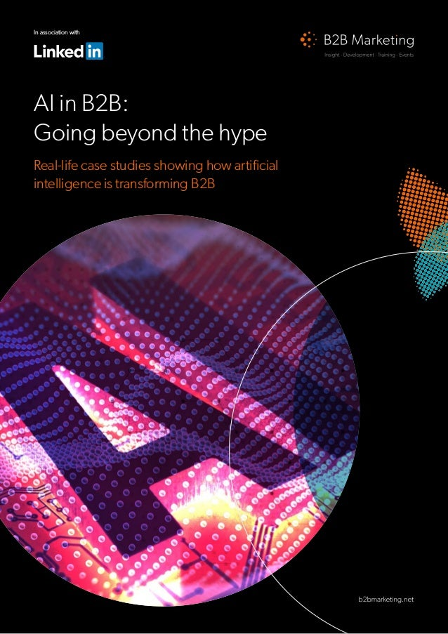 AI in B2B: Going beyond the hype Real-life case studies showing how artificial intelligence is transforming B2B In associa...