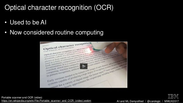 AI and ML Demystified / @carologic / MWUX2017 Optical character recognition (OCR) • Used to be AI • Now considered routine...