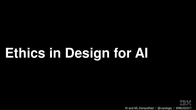 AI and ML Demystified / @carologic / MWUX2017 Ethics in Design for AI