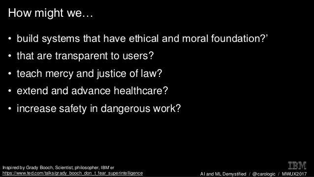 AI and ML Demystified / @carologic / MWUX2017 How might we… • build systems that have ethical and moral foundation?' • tha...