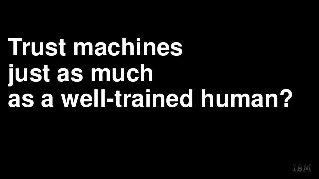 Trust machines just as much as a well-trained human?