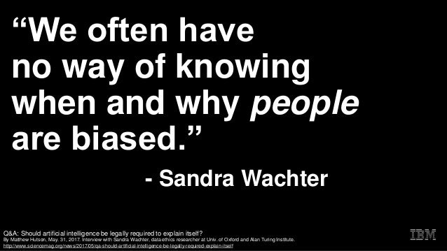 """We often have no way of knowing when and why people are biased."" - Sandra Wachter Q&A: Should artificial intelligence be ..."