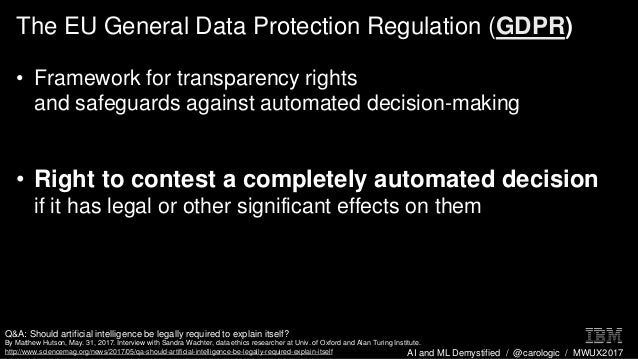 AI and ML Demystified / @carologic / MWUX2017 The EU General Data Protection Regulation (GDPR) • Framework for transparenc...