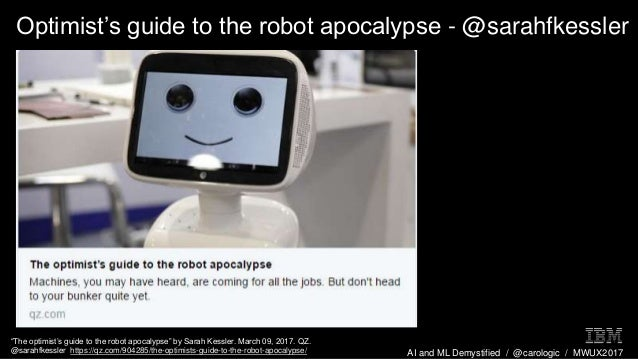 "AI and ML Demystified / @carologic / MWUX2017 Optimist's guide to the robot apocalypse - @sarahfkessler ""The optimist's gu..."