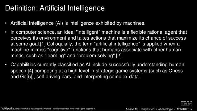 AI and ML Demystified / @carologic / MWUX2017 Definition: Artificial Intelligence • Artificial intelligence (AI) is intell...