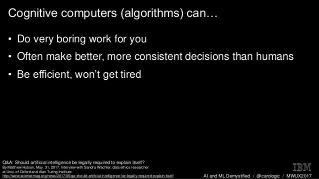 AI and ML Demystified / @carologic / MWUX2017 Cognitive computers (algorithms) can… • Do very boring work for you • Often ...