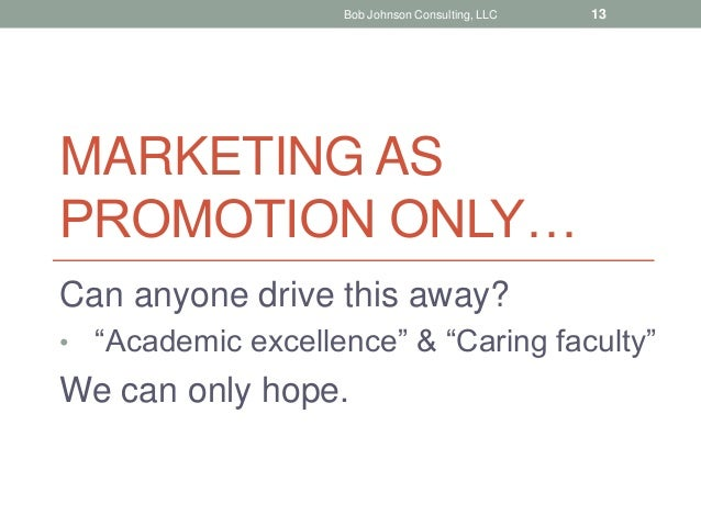 """MARKETING AS PROMOTION ONLY… Can anyone drive this away? • """"Academic excellence"""" & """"Caring faculty"""" We can only hope. Bob ..."""