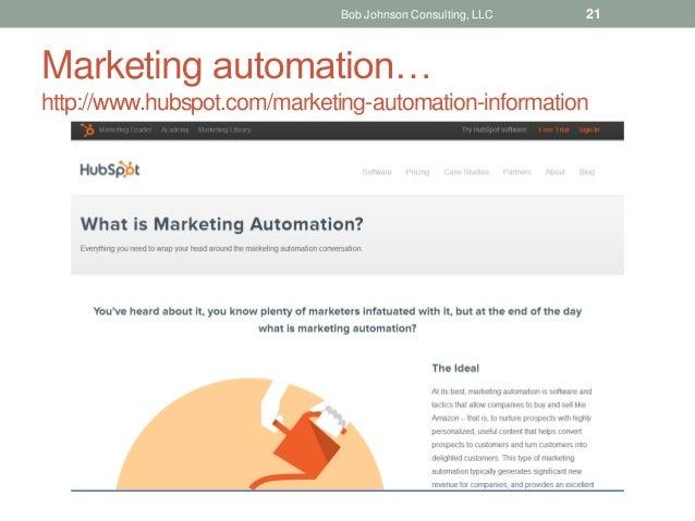 Marketing automation… http://www.hubspot.com/marketing-automation-information Bob Johnson Consulting, LLC 21