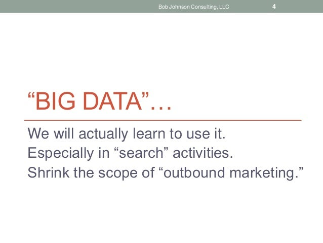 """""""BIG DATA""""… We will actually learn to use it. Especially in """"search"""" activities. Shrink the scope of """"outbound marketing.""""..."""