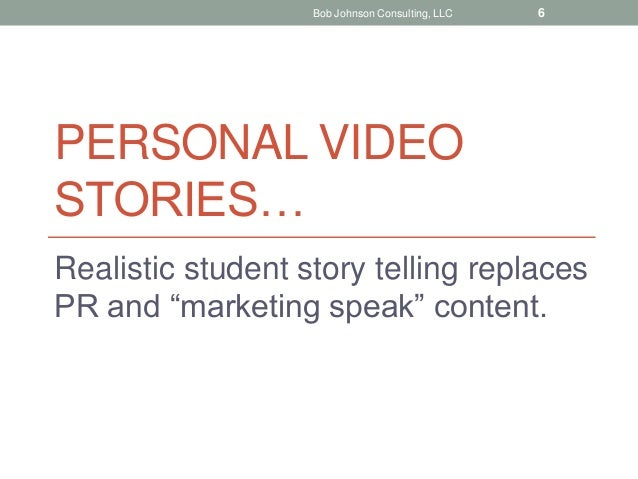 """PERSONAL VIDEO STORIES… Realistic student story telling replaces PR and """"marketing speak"""" content. Bob Johnson Consulting,..."""