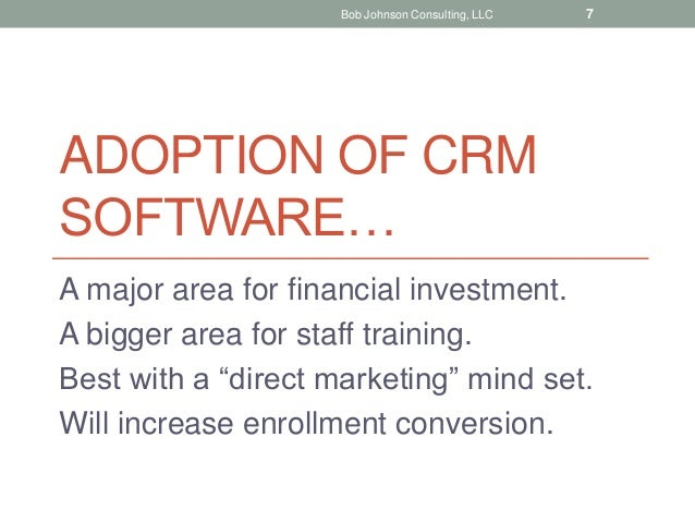 """ADOPTION OF CRM SOFTWARE… A major area for financial investment. A bigger area for staff training. Best with a """"direct mar..."""