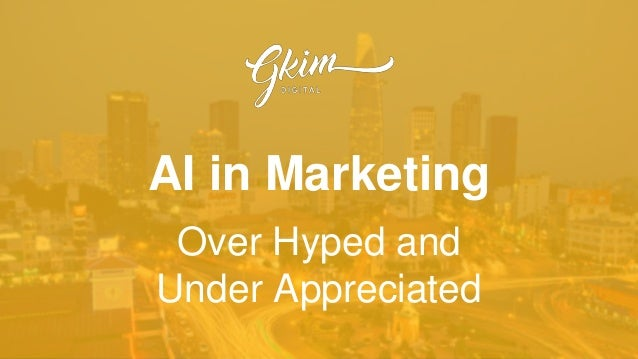 AI in Marketing Over Hyped and Under Appreciated
