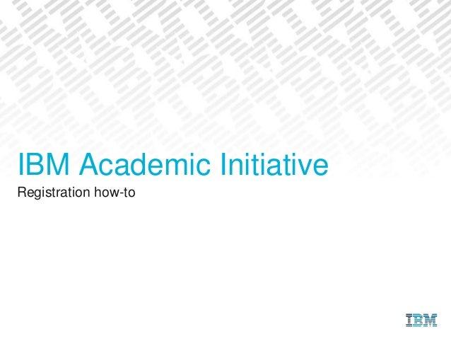 Registration how-to IBM Academic Initiative
