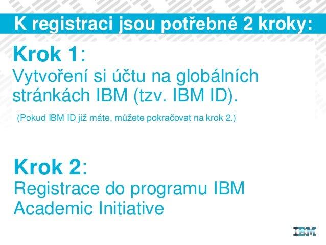 Krok 1: Vytvoření si účtu na globálních stránkách IBM (tzv. IBM ID). (Pokud IBM ID již máte, můžete pokračovat na krok 2.)...