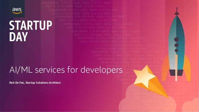 AI/ML services for developers Rob De Feo, Startup Solutions Architect