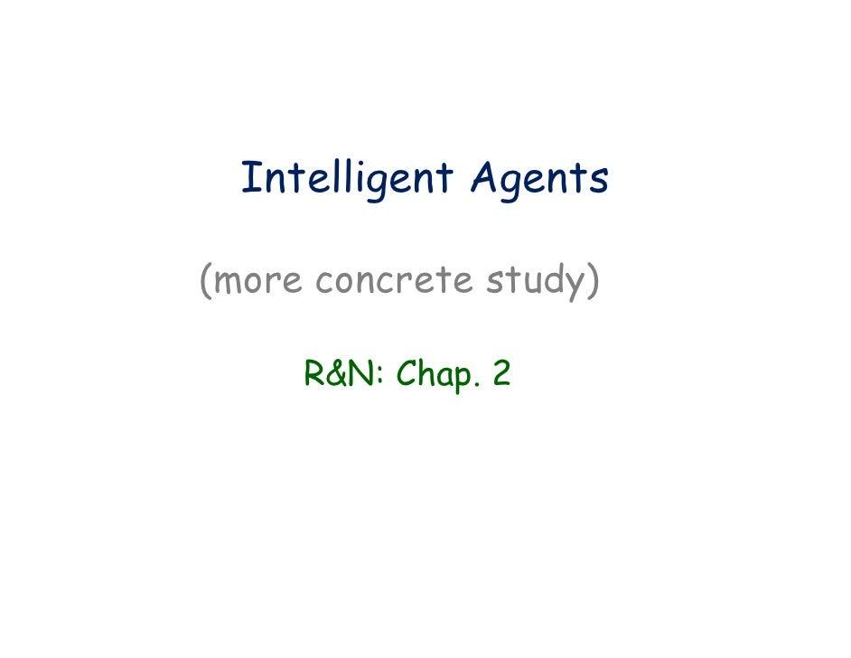 Intelligent Agents  (more concrete study)       R&N: Chap. 2