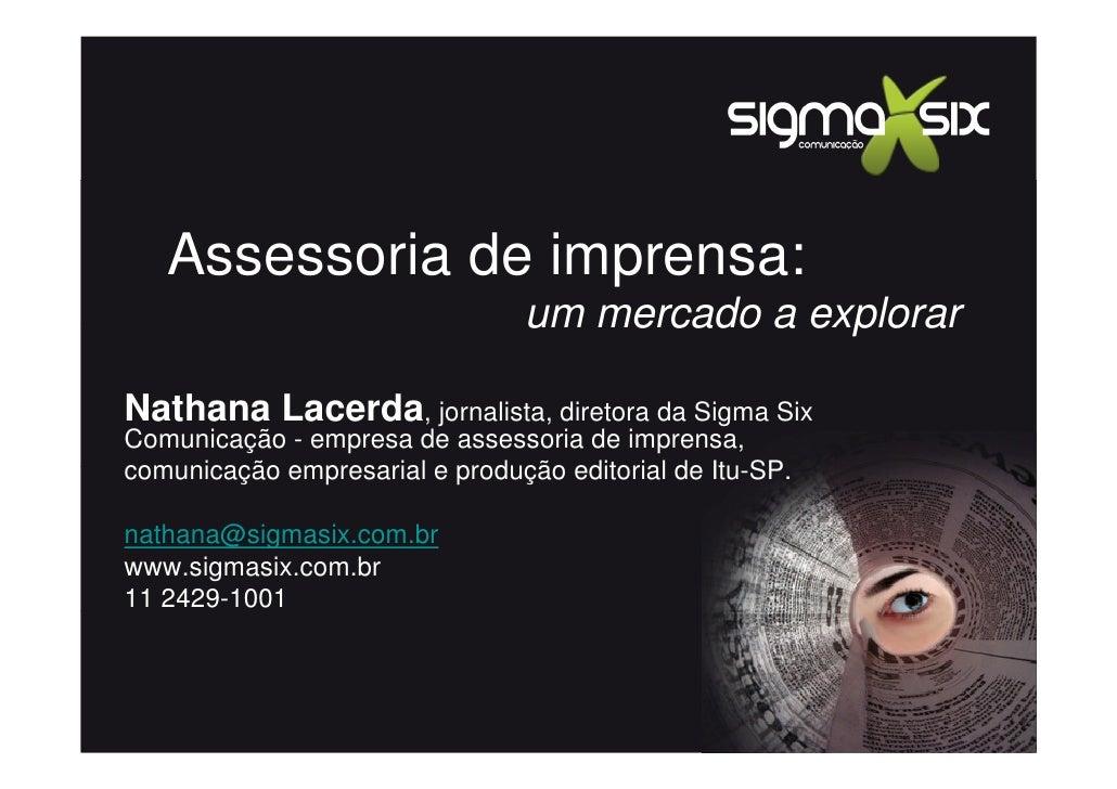 Assessoria de imprensa:                                 um mercado a explorar  Nathana Lacerda, jornalista, diretora da Si...