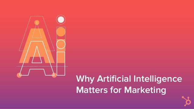 Why Artificial Intelligence Matters for Marketing