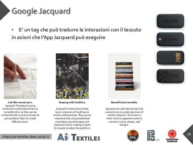 https://ai-textiles.diee.unica.it Google Jacquard • E' un tag che può tradurre le interazioni con il tessuto in azioni che...