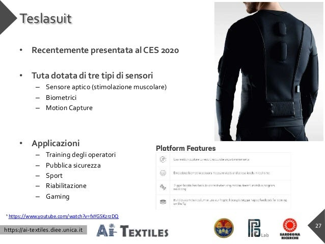 https://ai-textiles.diee.unica.it Teslasuit • Recentemente presentata al CES 2020 • Tuta dotata di tre tipi di sensori – S...