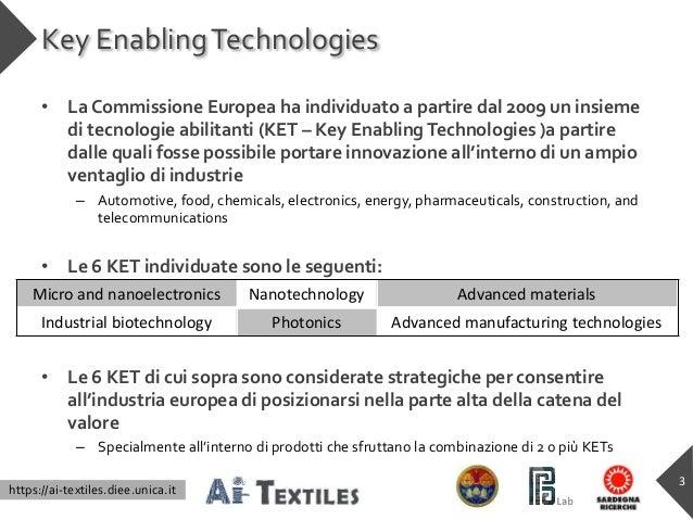 https://ai-textiles.diee.unica.it Key EnablingTechnologies • La Commissione Europea ha individuato a partire dal 2009 un i...