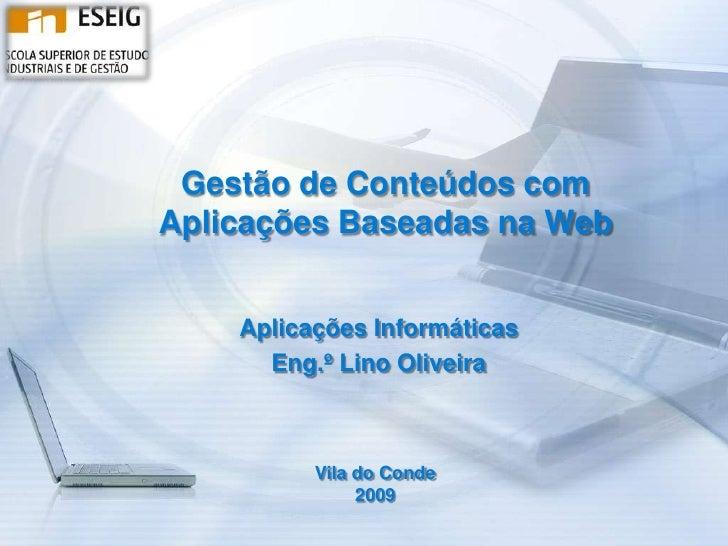 Gestão de Conteúdos com Aplicações Baseadas na Web<br />Aplicações Informáticas<br />Eng.º Lino Oliveira<br />Vila do Cond...