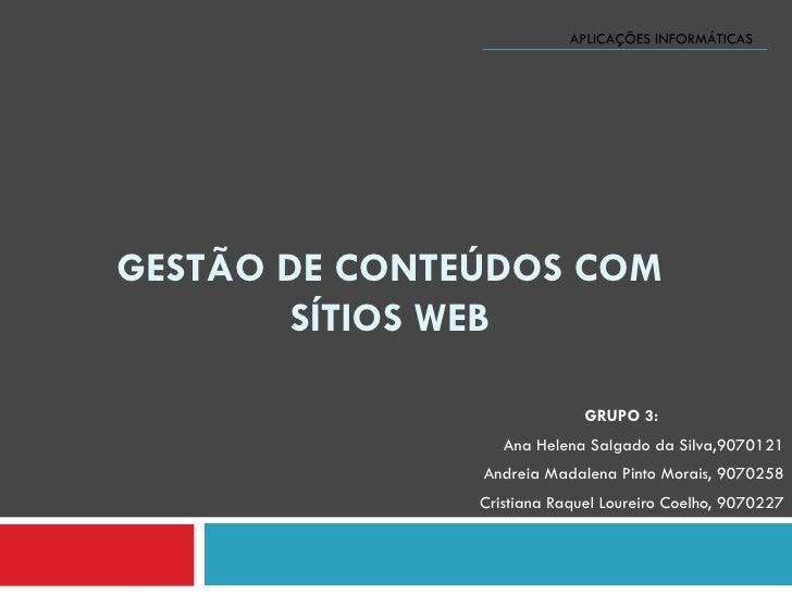 GESTÃO DE CONTEÚDOS COM SÍTIOS WEB GRUPO 3: Ana Helena Salgado da Silva,9070121 Andreia Madalena Pinto Morais, 9070258 Cri...