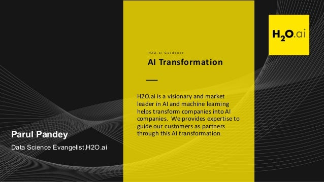 Parul Pandey Data Science Evangelist,H2O.ai AI Transformation H 2 O . a i G u i d a n c e H2O.ai is a visionary and market...