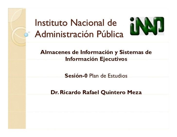Instituto Nacional de Administración Administración Pública  Almacenes de Información y Sistemas de         Información Ej...
