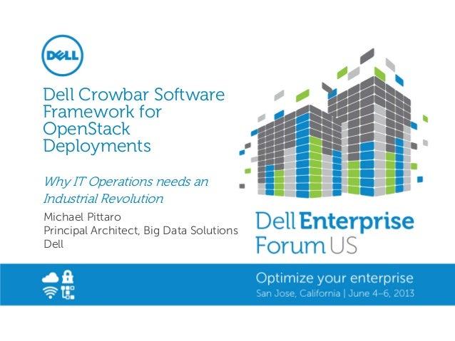 Dell Crowbar SoftwareFramework forOpenStackDeploymentsWhy IT Operations needs anIndustrial RevolutionMichael PittaroPrinci...