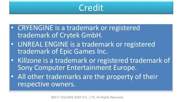 Credit • CRYENGINE is a trademark or registered trademark of Crytek GmbH. • UNREAL ENGINE is a trademark or registered tra...