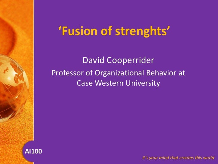 'Fusion of strenghts'<br />David Cooperrider <br />Professor of Organizational Behavior at Case Western University<br />