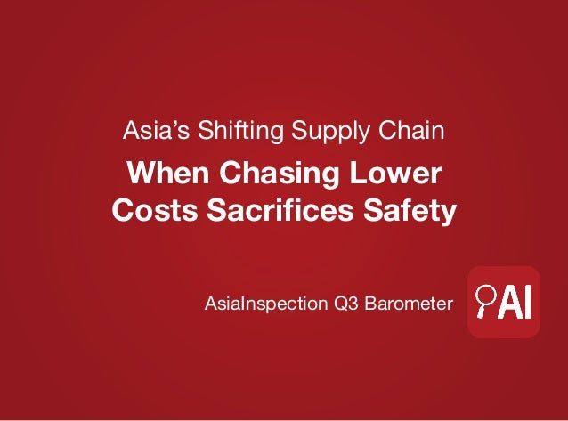 Asia's Shifting Supply Chain When Chasing Lower Costs Sacrifices Safety AsiaInspection Q3 Barometer